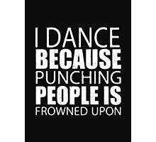 I Dance Because Punching People Is Frowned Upon - T-shirts & Hoodies Photographic Print
