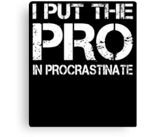 I PUT THE PRO IN PROCRASTINATE Canvas Print