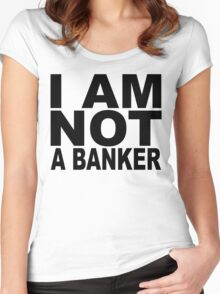 I am not a banker.... Women's Fitted Scoop T-Shirt