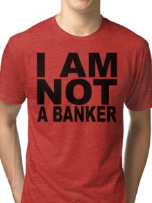 I am not a banker.... Tri-blend T-Shirt