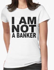 I am not a banker.... T-Shirt