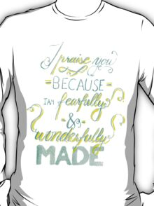 I Praise You Because I Am Fearfully and Wonderfully Made T-Shirt