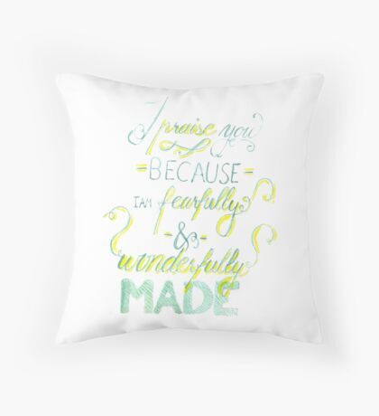 I Praise You Because I Am Fearfully and Wonderfully Made Throw Pillow