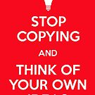 Stop Copying And Think of Your Own Ideas by Jamie Harrington