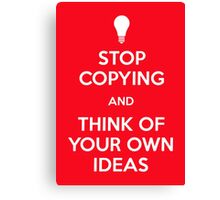 Stop Copying And Think of Your Own Ideas Canvas Print