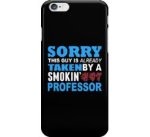 Sorry This Guy Is Already Taken By A Smokin Hot Professor - Tshirts & Hoodies iPhone Case/Skin