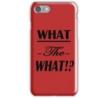"""What the What!?""  iPhone Case/Skin"