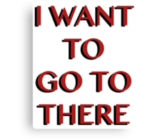 """""""I Want to Go to There"""" Canvas Print"""