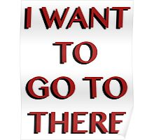 """I Want to Go to There"" Poster"