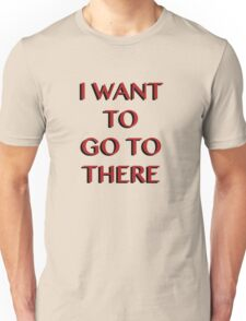 """I Want to Go to There"" Unisex T-Shirt"