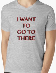 """""""I Want to Go to There"""" Mens V-Neck T-Shirt"""