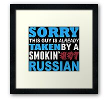 Sorry This Guy Is Already Taken By A Smokin Hot Russian - Tshirts & Hoodies Framed Print