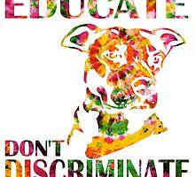 EDUCATE DON'T DISCRIMINATE by ssduckman