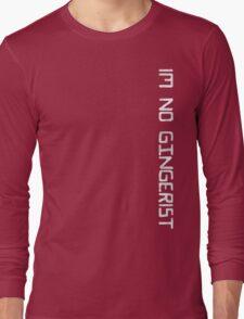 im no gingerist Long Sleeve T-Shirt