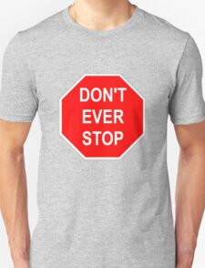 Don't Ever Stop T-Shirt