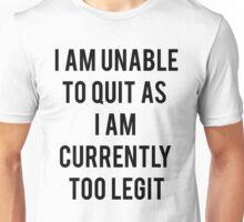 Legit Too Quit Unisex T-Shirt