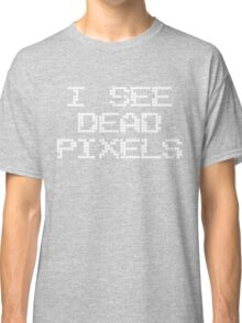 I see dead pixels - white ink Classic T-Shirt
