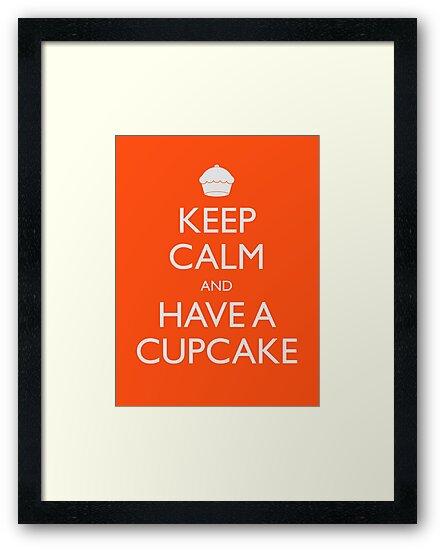 Keep Calm and Have a Cupcake by geekchic  tees
