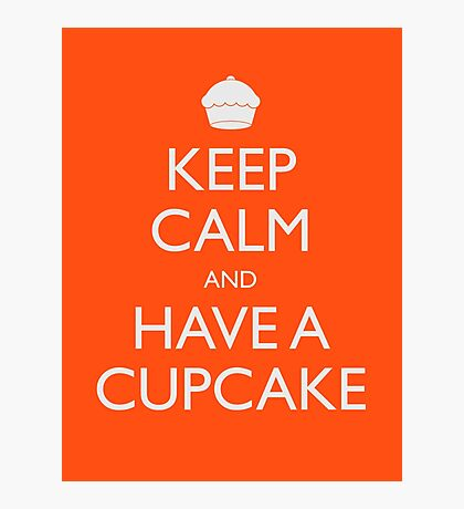 Keep Calm and Have a Cupcake Photographic Print