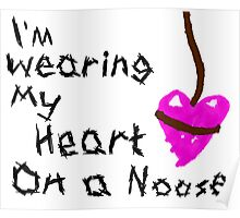 I'm Wearing My Heart on a Noose Poster