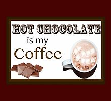Hot Chocolate is my Coffee by Salte