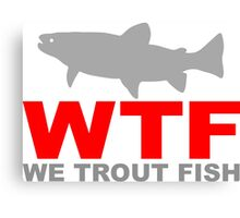 WTF - WE TROUT FISH Canvas Print