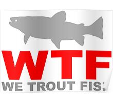 WTF - WE TROUT FISH Poster