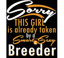 """Sorry This Girl is already taken by a Smart & Sexy Breeder"" Collection #80069 Photographic Print"