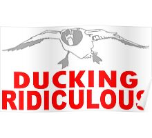 DUCKING RIDICULOUS Poster