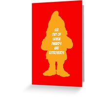 6 out of 7 dwarfs are extroverts Greeting Card