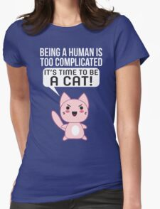 Being A Human Is Too Complicated - It's Time To Be A Cat T Shirt Womens Fitted T-Shirt