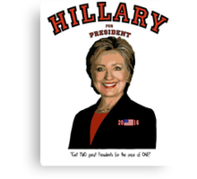 Hillary:  TWO great Presidents for price of one! Canvas Print