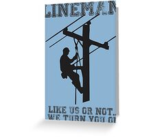 Lineman....Like Us Or Not We Turn You On Greeting Card