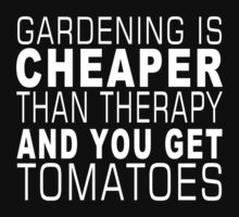 Gardening Cheaper Than Therapy And You Get Tomatoes - Funny Tshirts T-Shirt