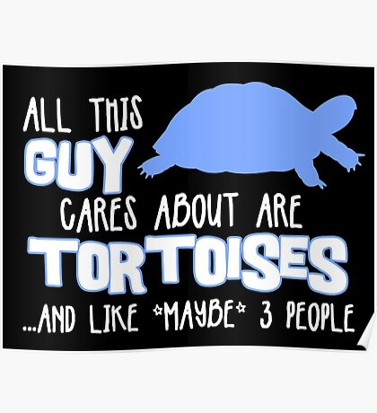 All this guy cares about are tortoises... (White & Blue) Poster