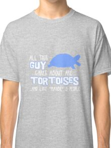 All this guy cares about are tortoises... (White & Blue) Classic T-Shirt