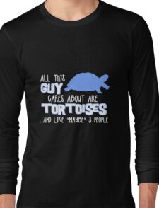 All this guy cares about are tortoises... (White & Blue) Long Sleeve T-Shirt