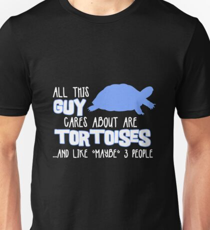 All this guy cares about are tortoises... (White & Blue) Unisex T-Shirt