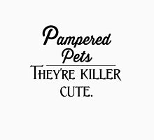 Pampered pets. They're killer cute.  Unisex T-Shirt