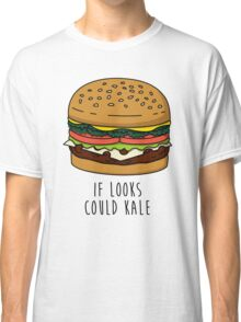 If Looks Could Kale Classic T-Shirt