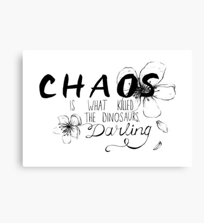 Chaos is what killed the dinosaurs, darling. Canvas Print