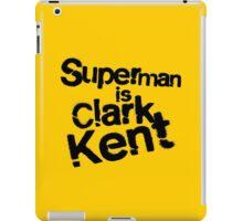 Superman is Clark Kent. iPad Case/Skin