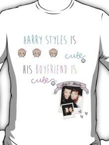 """""""Harry styles is cute.His boyfriend is cuter"""" C: T-Shirt"""