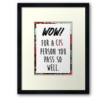 Wow! For a cis person you pass so well. Framed Print