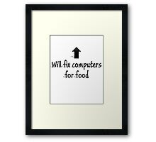 Will fix computers for food Framed Print