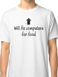 Will fix computers for food Classic T-Shirt