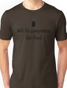 Will fix computers for food Unisex T-Shirt