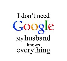 I Don't Need Google My Husband Knows Everything Photographic Print