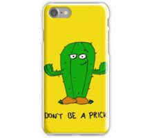 Don't be a prick! iPhone Case/Skin