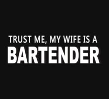 Trust Me, My Wife Is A Bartender - Funny Tshirts by custom222